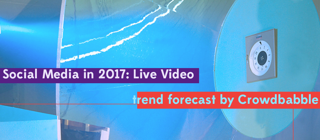 Crowdbabble social media trend forecast 2017 live video